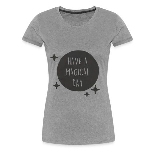 Have a Magical Day - Black Moon - Women's Premium T-Shirt