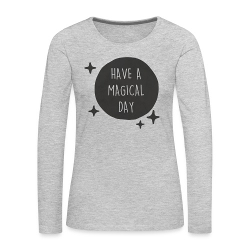 Have a Magical Day - Black Moon - Women's Premium Long Sleeve T-Shirt