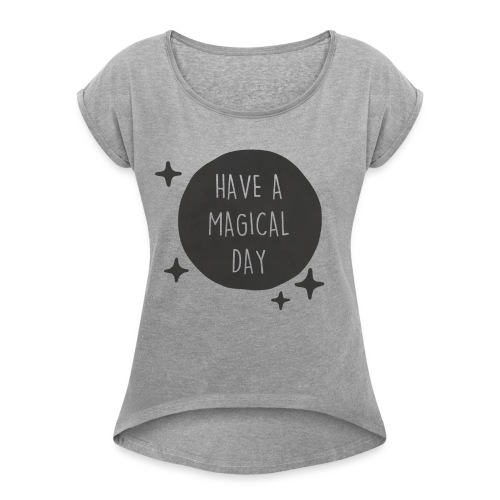 Have a Magical Day - Black Moon - Women's Roll Cuff T-Shirt