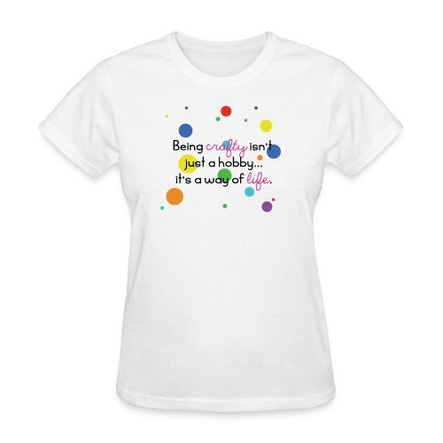 Crafty Is A Way Of Life Shirt - Women's T-Shirt