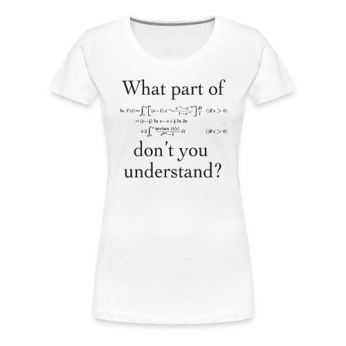 What Part of...? - Women's Premium T-Shirt