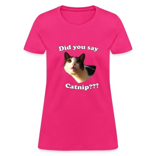 Did you say catnip woman's Hoodie - Women's T-Shirt