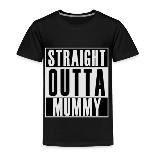 Straight Outta Mummy - Toddler Premium T-Shirt