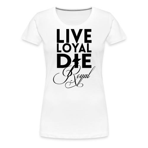 Live Loyal Die Royal Tee - Women's Premium T-Shirt
