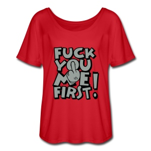 FUCK YOU ME FIRST - Women's Flowy T-Shirt