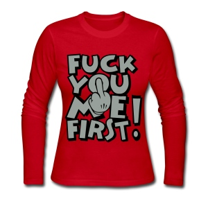 FUCK YOU ME FIRST - Women's Long Sleeve Jersey T-Shirt