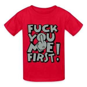 FUCK YOU ME FIRST - Kids' T-Shirt