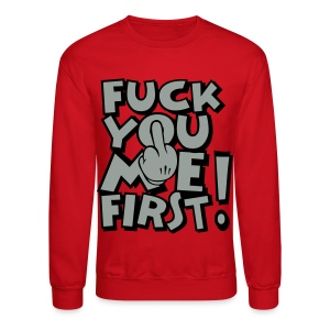 FUCK YOU ME FIRST - Crewneck Sweatshirt