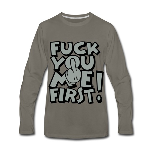 FUCK YOU ME FIRST - Men's Premium Long Sleeve T-Shirt