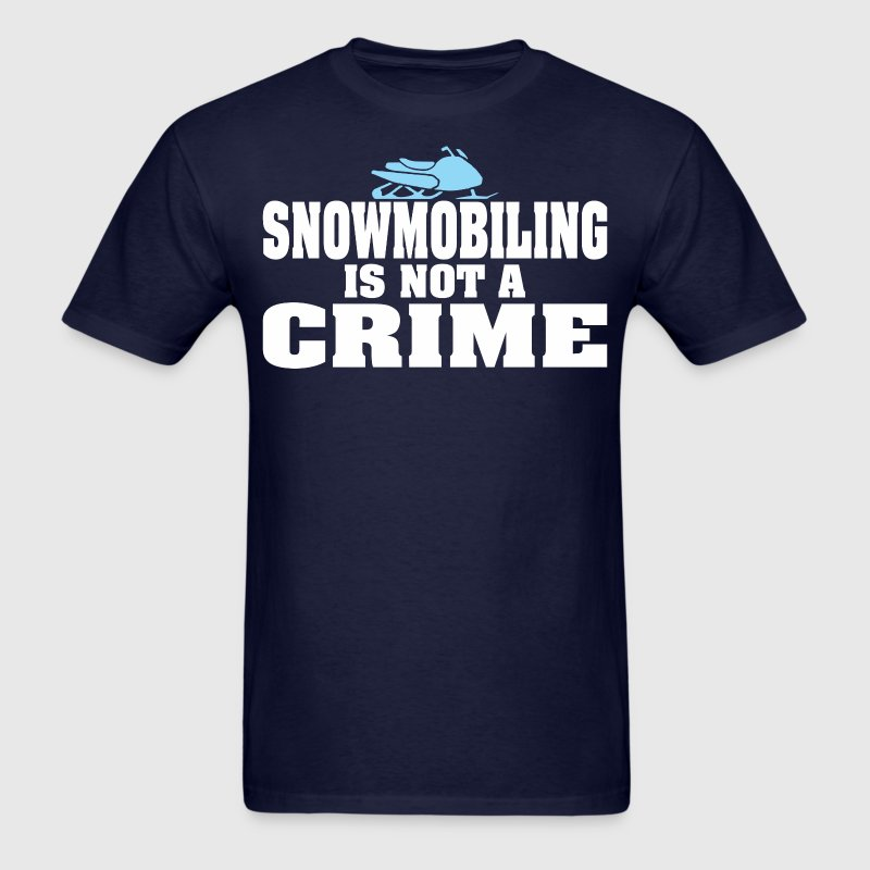 Snowmobiling Is Not A Crime - Men's T-Shirt