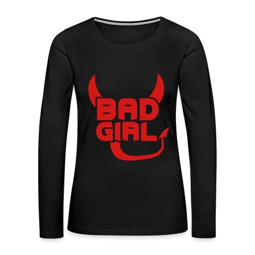 Bad Girl T-Shirt - Women's Premium Long Sleeve T-Shirt