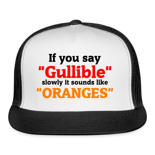 Gullible Oranges T-Shirt - Trucker Cap