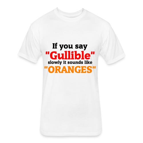 Gullible Oranges T-Shirt - Fitted Cotton/Poly T-Shirt by Next Level