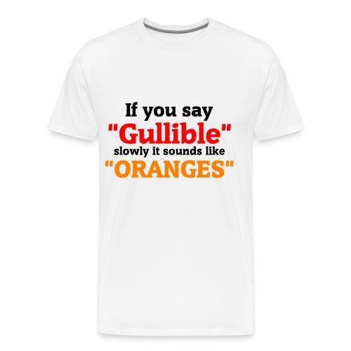 Gullible Oranges T-Shirt - Men's Premium T-Shirt