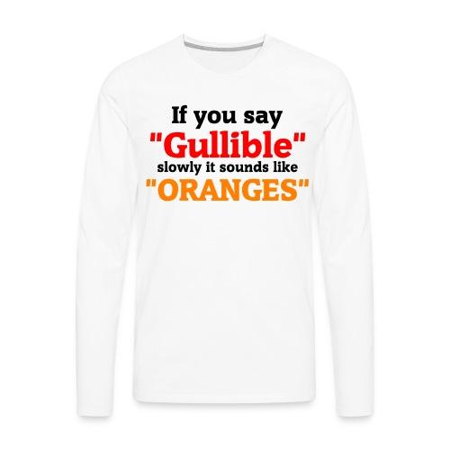 Gullible Oranges T-Shirt - Men's Premium Long Sleeve T-Shirt
