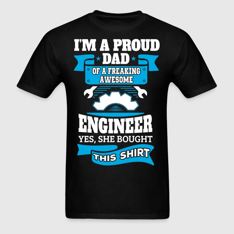 I'm a Proud Dad of a Freaking Awesome Engineer.... T-Shirts - Men's T-Shirt