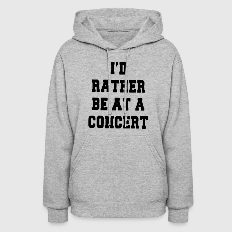 I'D RATHER BE AT A CONCERT Hoodies - Women's Hoodie