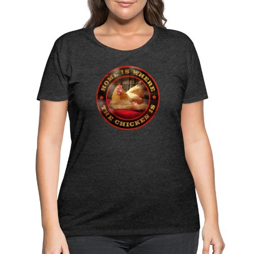Home is where the chicken is. - Women's Curvy T-Shirt