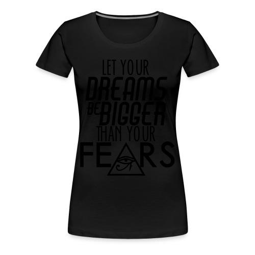 LET YOUR DREAMS BE BIGGER THAN UR FEAR LONG SLEEVE TSHIRT - Women's Premium T-Shirt