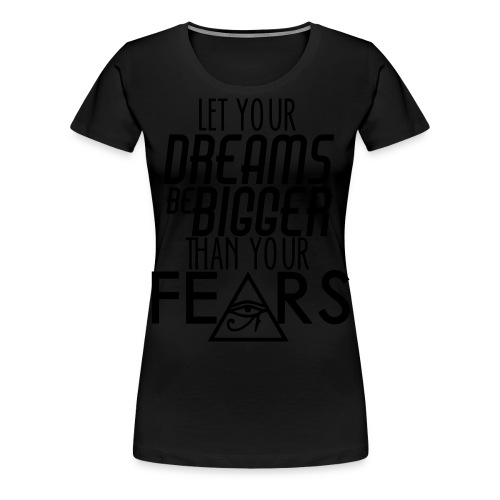 LET YOUR DREAMS BE BIGGER THAN UR FEAR LONG SLEEVE TSHIRT - Women's Premium T-Shirt