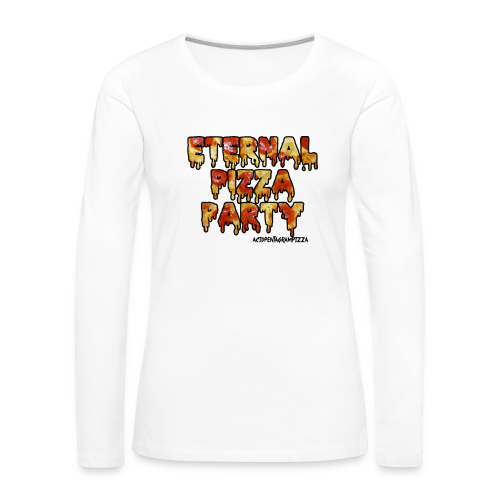 Eternal Pizza Party - Women's Premium Long Sleeve T-Shirt