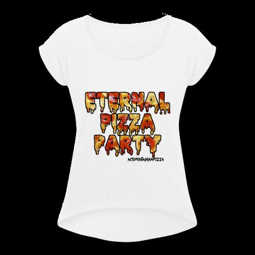 Eternal Pizza Party - Women's Roll Cuff T-Shirt