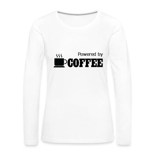 Powered by Coffee [Woman] - Women's Premium Long Sleeve T-Shirt