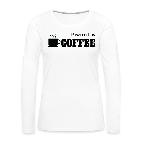 Powered by Coffee [Woman] - Women's Premium Long Sleeve T-Shirt