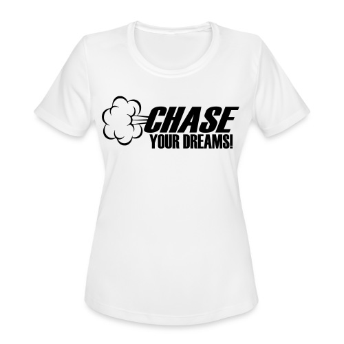 Chase your Dreams [Women] - Women's Moisture Wicking Performance T-Shirt