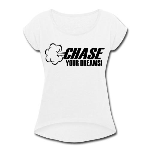 Chase your Dreams [Women] - Women's Roll Cuff T-Shirt