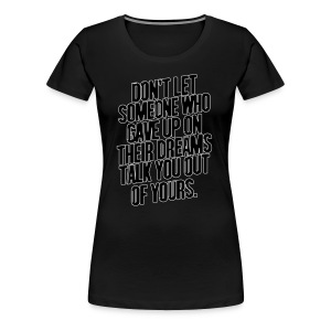DON'T LET SOMEONE WHO GAVE UP ON THEIR DREAMS TALK U OUT OF YOURS BOXY BASEBALL TSHIRT - Women's Premium T-Shirt