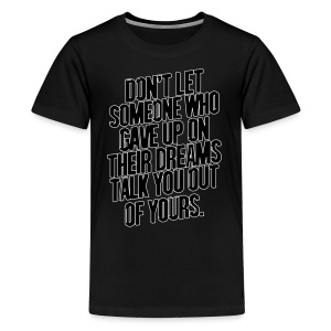DON'T LET SOMEONE WHO GAVE UP ON THEIR DREAMS TALK U OUT OF YOURS BOXY BASEBALL TSHIRT - Kids' Premium T-Shirt