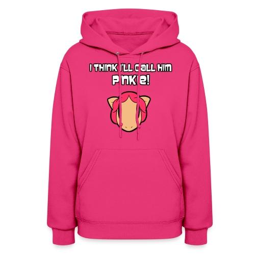 I Think I'll Call Him Pinkie! - Women's Hoodie