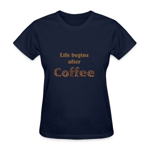 Life begins after coffee - Women's T-Shirt