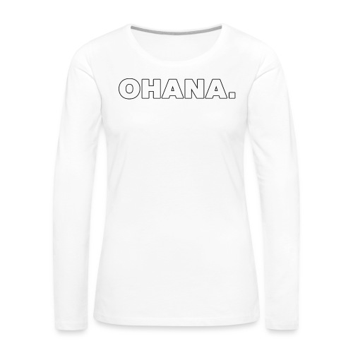 OHANA. - Women's Premium Long Sleeve T-Shirt