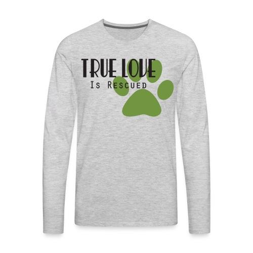 Men's True Love is Rescued T-shirt - Men's Premium Long Sleeve T-Shirt