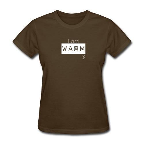 I am WARM - Women's T-Shirt