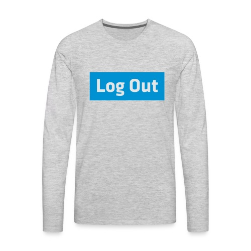 Log Out - Hoodie - Men's Premium Long Sleeve T-Shirt