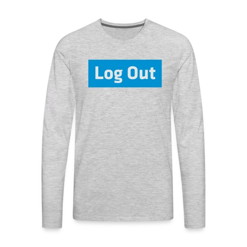 Log Out - Hoodie - Men's Premium Long Sleeve T-Shirt