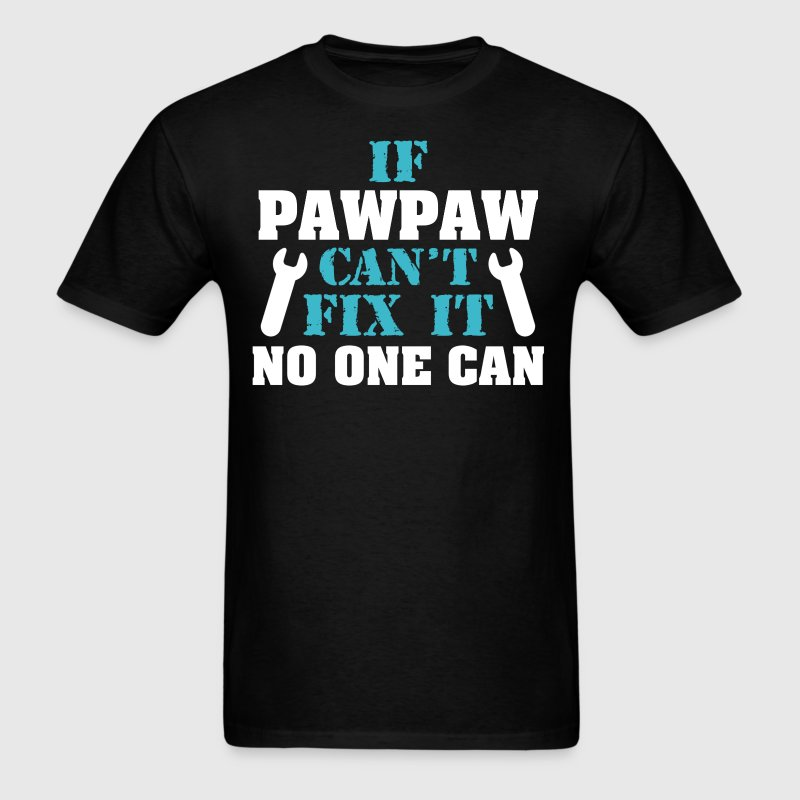 If Pawpaw Cant Fix It No One Can T-Shirts - Men's T-Shirt
