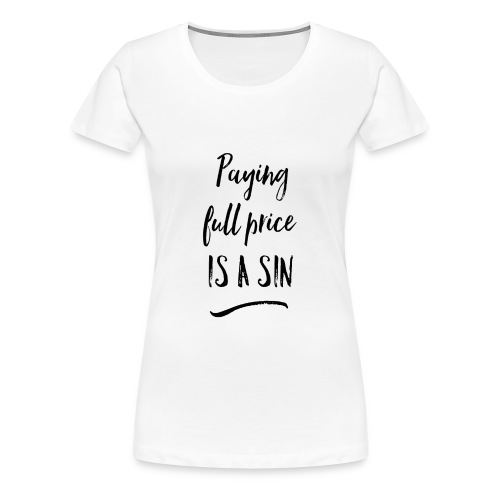 Paying Full Price is a SIN V Neck T-Shirt - Women's Premium T-Shirt