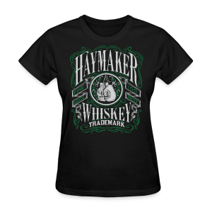 Haymaker 100 proof - Women's T-Shirt