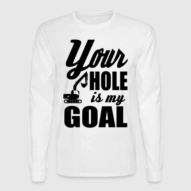 your hole is my goal Long Sleeve Shirts - Men's Long Sleeve T-Shirt