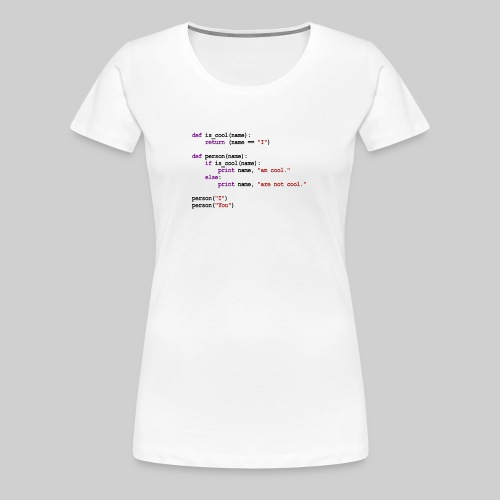 Python Code - I am cool, You are not cool - Women's Premium T-Shirt
