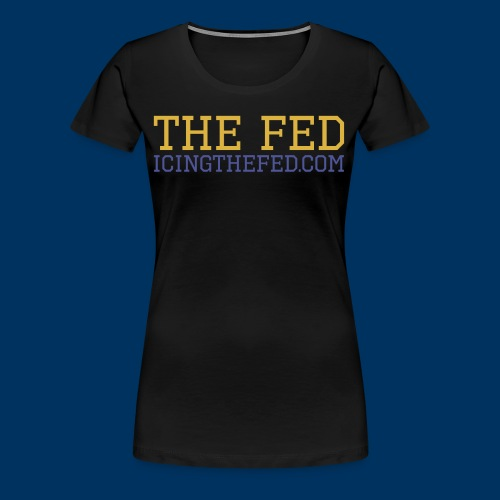 The Fed - Women's Premium T-Shirt