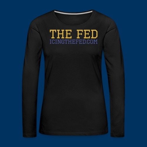 The Fed - Women's Premium Long Sleeve T-Shirt