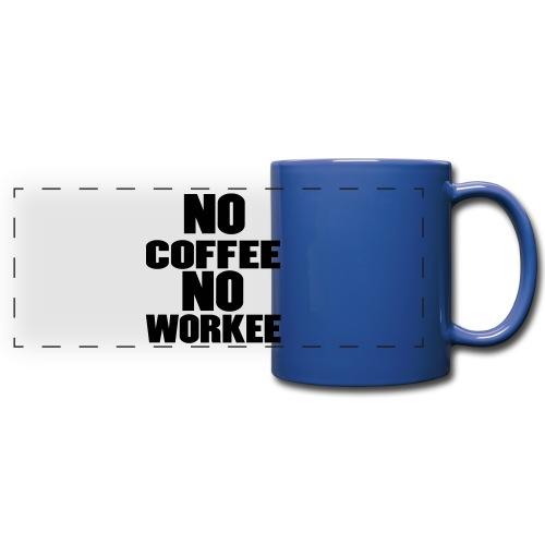 NO COFFEE NO WORKEE COFFEE MUG - Full Color Panoramic Mug