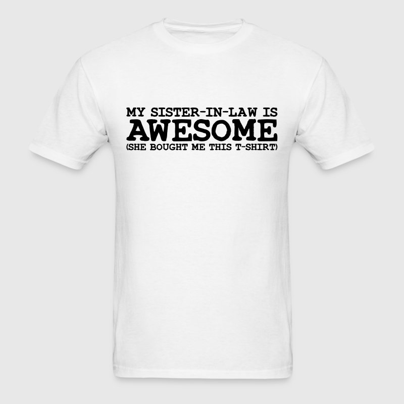 my sister in law is awesome T-SHIRT - Men's T-Shirt