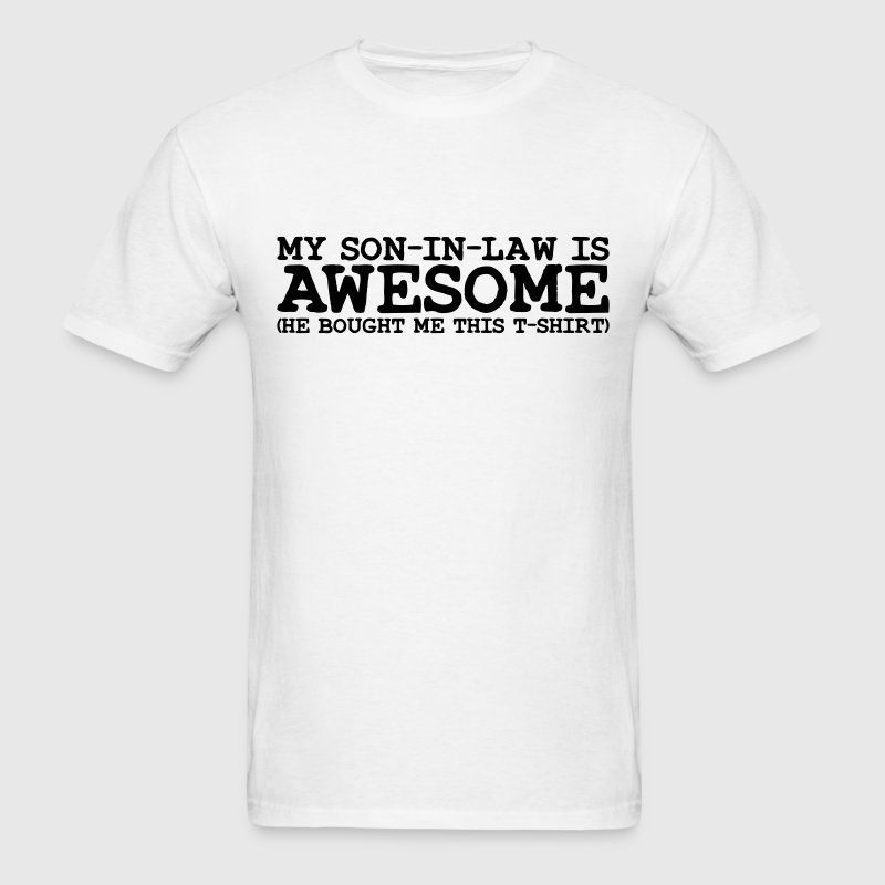 my son in law is awesome T-SHIRT - Men's T-Shirt