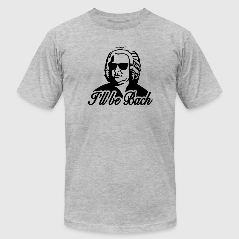 I'll be Bach T-Shirts - Men's T-Shirt by American Apparel